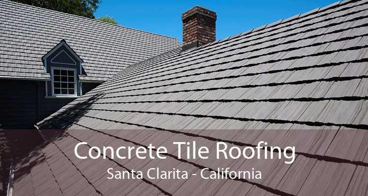 Concrete Tile Roofing Santa Clarita - California