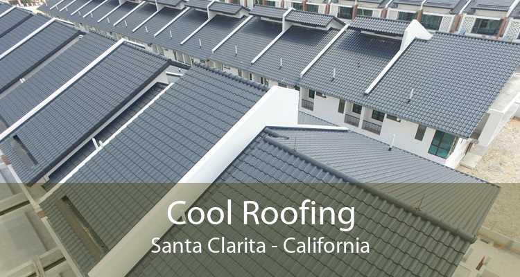 Cool Roofing Santa Clarita - California