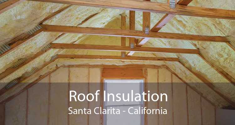 Roof Insulation Santa Clarita - California