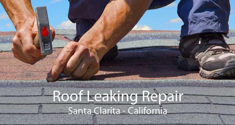 Roof Leaking Repair Santa Clarita - California