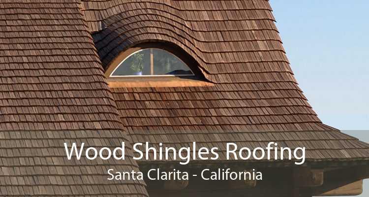 Wood Shingles Roofing Santa Clarita - California